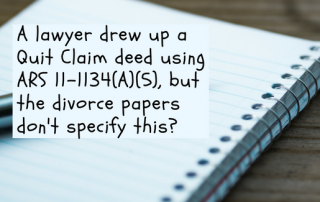 A lawyer drew up a Quit Claim deed using ARS 11-1134(A)(5)