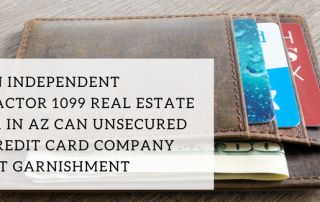 I am an independent contractor 1099 Real Estate Broker in AZ can unsecured debt credit card company collect garnishment