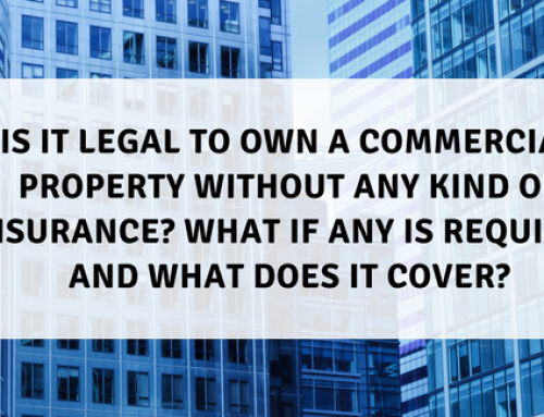 Is it legal to own a commercial property without any kind of insurance? What if any is required and what does it cover?